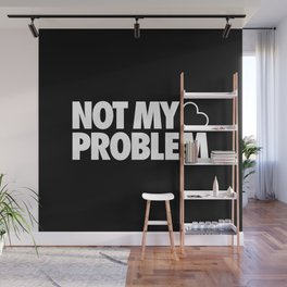 Not my problem Wall Mural
