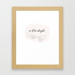 we'll be alright  Framed Art Print