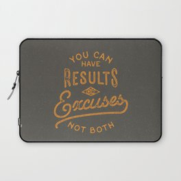 You Can Have Results Or Excuses Not Both Laptop Sleeve