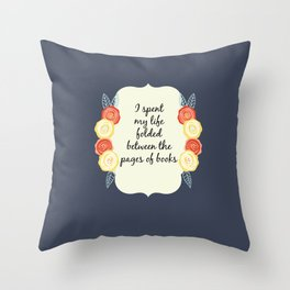 I spent my life folded between the pages of books Throw Pillow