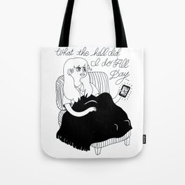 WTH did I do all day... Tote Bag
