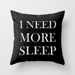 I NEED MORE SLEEP black Throw Pillow