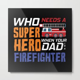 My Dad Is A Firefighter Metal Print