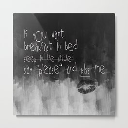 ...say please & kiss me Metal Print