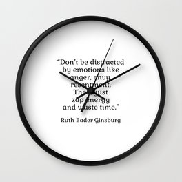 Don't be distracted by emotions like anger, envy, resentment. These just zap energy and waste time. - Ruth Bader Ginsburg quote - inspirational words Wall Clock
