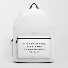 If you have a garden and a library, you have everything you need. Cicero quotes Backpack