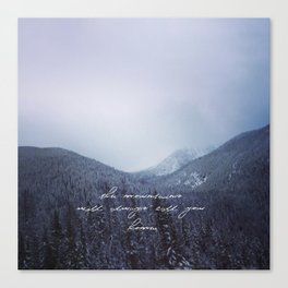 The mountains will always call you home. Canvas Print