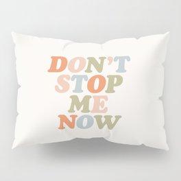 Don't Stop Me Now Pillow Sham