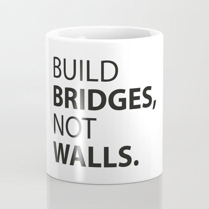 Build Bridges, not Walls. Coffee Mug