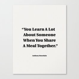 You Learn A Lot About Someone When You Share A Meal Together Canvas Print