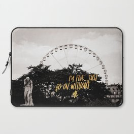 I'm Fine Go On Without Me Passive Aggressive Funny Laptop Sleeve
