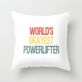 world's okayest Powerlifter Funny Lifter Gift Throw Pillow