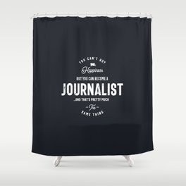 Happiness Journalist Shower Curtain