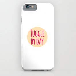 Juggle by Day Fun Juggling Gift iPhone Case