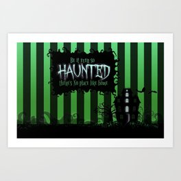 Be it ever so Haunted, there's no place like Home - Green Art Print