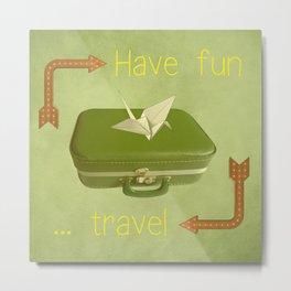 Have fun, travel Metal Print