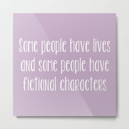 Some People Have Fictional Characters - Purple Metal Print