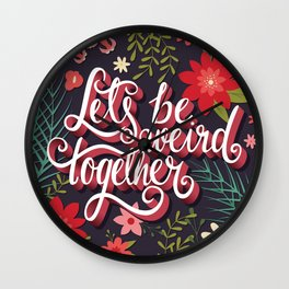 Let's Be Weird Together 01 Wall Clock