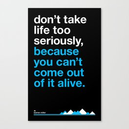 Warrent Miller - can't come out alive. Canvas Print