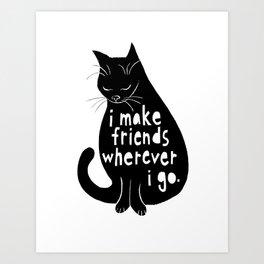 Black Cats - I Make Friends Wherever I Go Art Print