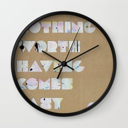 Nothing Worth Having Comes Easy Wall Clock