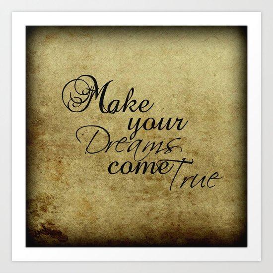 Make your dreams come true Art Print
