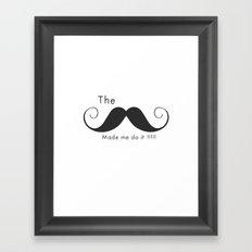 The Mustache made me do it  Framed Art Print