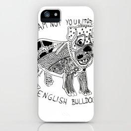 I am not your ENGLISH BULLDOG iPhone Case