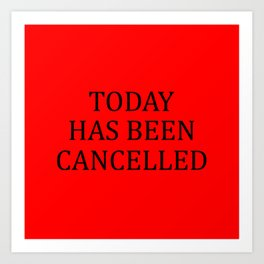 Today has been cancelled quote Art Print