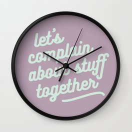let's complain about stuff together Wall Clock