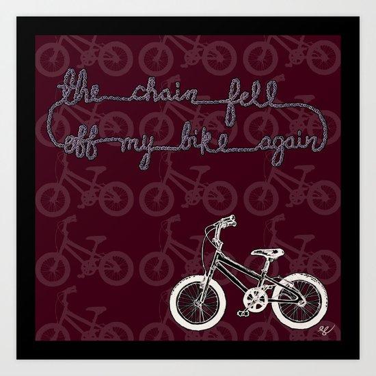 The chain fell off my bike Art Print