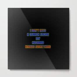 "Funny  ""My Husband Knows"" Joke Metal Print"