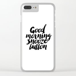 "PRINTABLE Art ""Good Morning Snooze Button"" Good Morning But First Coffee Clear iPhone Case"