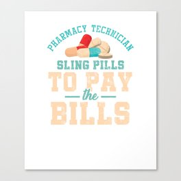 Funny Pharmacy Technician Cool Pharmacist Sling Pills To Pay The Bills Funny Gift Canvas Print