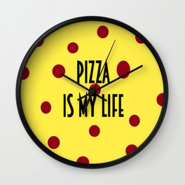 Pizza is my life Wall Clock