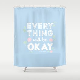 Every Thing Will Be Okay Shower Curtain