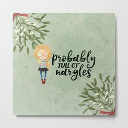 Probably full of nargles Metal Print