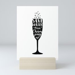 Save water, drink champagne Mini Art Print