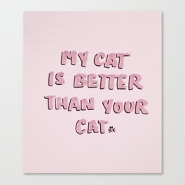 My Cat is Better then Your Cat Canvas Print