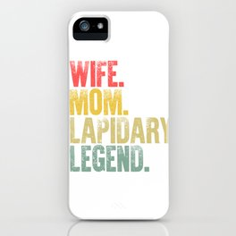 Best Mother Women Funny Gift T Shirt Wife Mom Lapidary Legend iPhone Case