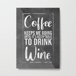 Coffee And Wine Funny Gift Metal Print