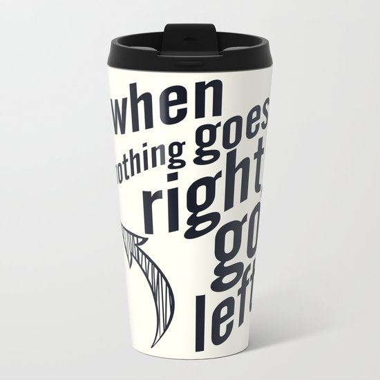 When nothing goes right, go left, inspiration, motivation quote, white version, humor, fun, love Metal Travel Mug