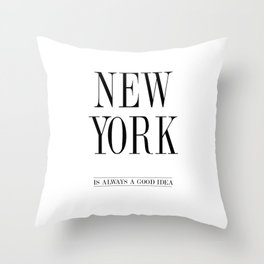 NEW YORK is always a good idea Quote Throw Pillow