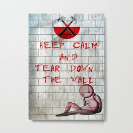 Keep calm and tear down The Wall Metal Print