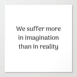 Empowering Quotes - We suffer more in imagination than in reality Canvas Print