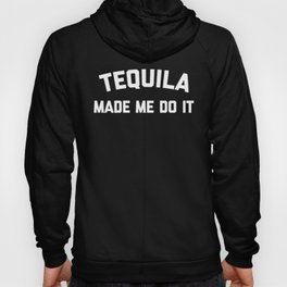 Tequila Do It Funny Quote Hoody