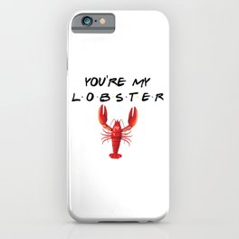 You're My Lobster, Funny, Quote iPhone Case