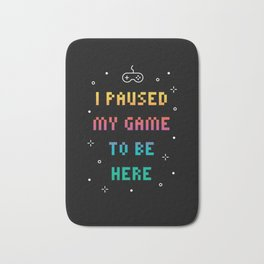 I Paused My Game To Be Here Funny Video Gamer T-Shirt Bath Mat