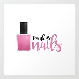 Tough As Nails Art Print