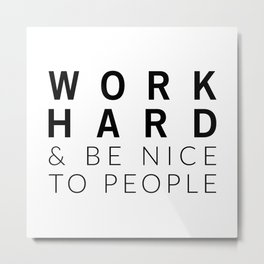 Work Hard & Be Nice Metal Print